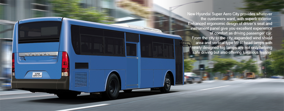 New Hyundai Super Aero City provides whatever the customers want, with superb exterior. Enhanced ergonomic design of driver's seat and instrument panel give you excellent experience of comfort as driving passenger car.  From the city to the city, expanded wind shield area and vertical type MFR head lamps with newly designed fog lamps are not only helping safe driving but also offering luxurious feeling.