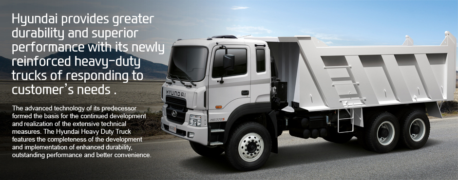 Hyundai provides greater durability and superior performance with its newly reinforced heavy-duty trucks of responding to customer's needs.  The advanced technology of its predecessor formed the basis for the continued development and realisation of the extensive technical measures. The Hyundai Heavy Duty Truck features the completeness of the development and implementation of enhanced durability, outstanding performance and better convenience.
